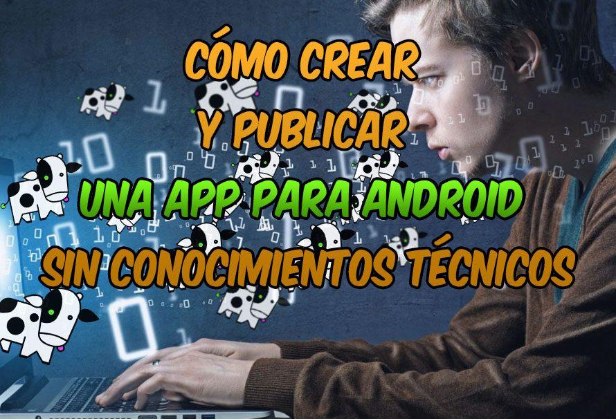 Cómo crear y publicar una app para Android sin conocimientos técnicos